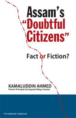 Assam�s �Doubtful Citizens� : Fact or Fiction?